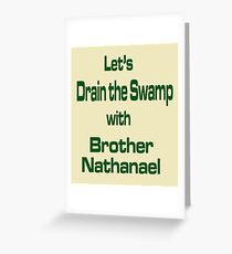 Let's Drain the Swamp with Brother Nathanael  #2 Greeting Card