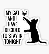 My Cat And I Have Decided To Stay In Tonight Sticker