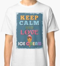 Motivational Quote Poster. Keep Calm and Love Ice Cream. Classic T-Shirt