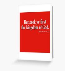 Seek Ye First The Kingdom Of God Matthew 6:33 Greeting Card