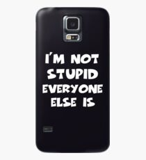 I'm Not Stupid Everyone Else Is Case/Skin for Samsung Galaxy