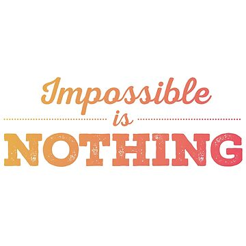 Motivational - Impossible is nothing by BadChicken