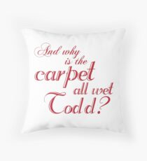 And Why Is The Carpet All Wet Todd? Throw Pillow