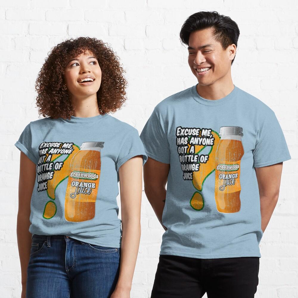 Excuse me, has anyone got a bottle of orange juice? Classic T-Shirt