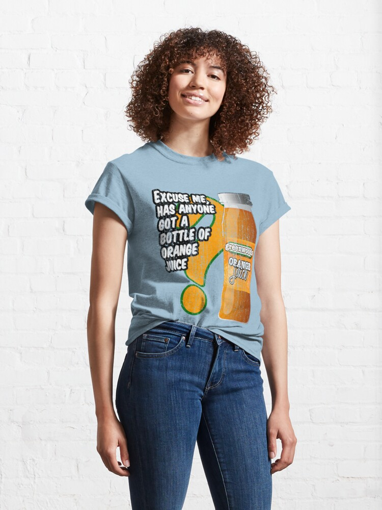 Alternate view of Excuse me, has anyone got a bottle of orange juice? Classic T-Shirt