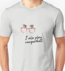 I also play racquetball. Slim Fit T-Shirt