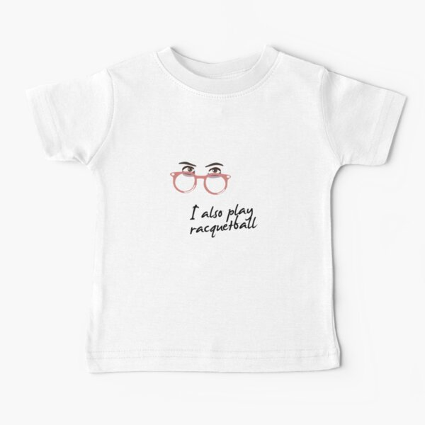 I also play racquetball. Baby T-Shirt