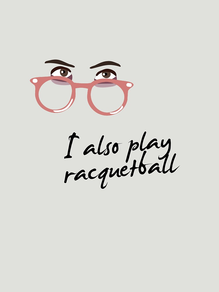 I also play racquetball. by brianftang