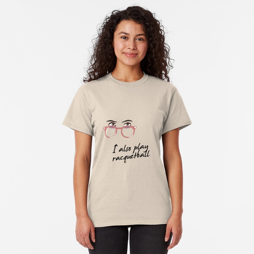 I also play racquetball. Classic T-Shirt