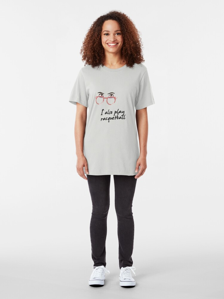 Alternate view of I also play racquetball. Slim Fit T-Shirt