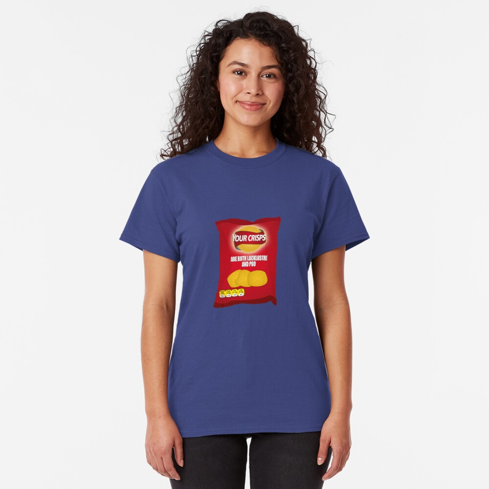 Your Crisps Are Both Lacklustre and Poo Classic T-Shirt