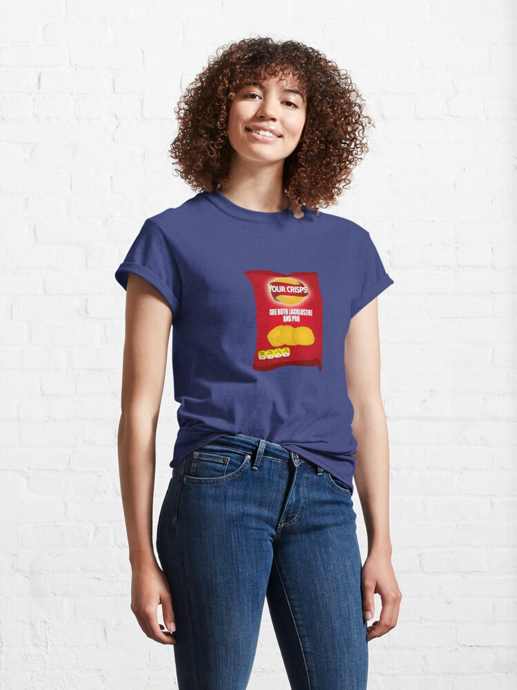 Alternate view of Your Crisps Are Both Lacklustre and Poo Classic T-Shirt