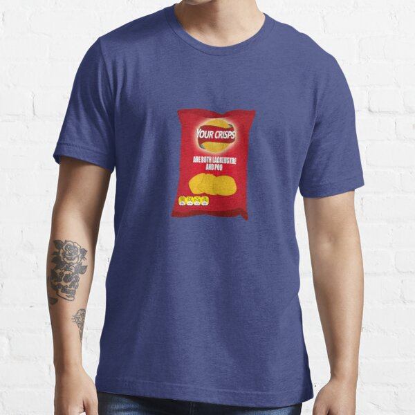 Your Crisps Are Both Lacklustre and Poo Essential T-Shirt