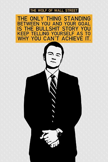 The Only Thing Standing Between You And Your Goal - Wolf of Wall Street by mongolife