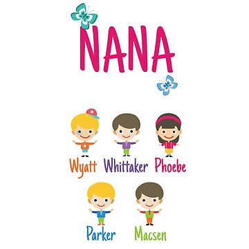 This Nana belongs to Wyatt Whittaker Phoebe Parker Macsen by MyFamily