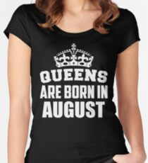 Queens Are Born In August Fitted Scoop T-Shirt
