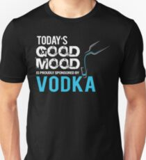 Today's Good Mood is Proudly Sponsored by Vodka  T-Shirt
