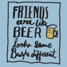 friends are like beer by Urban Soul