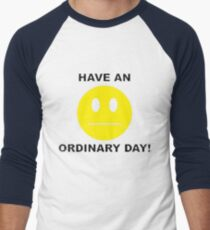 Have an oridinary day - funny tshirts Men's Baseball ¾ T-Shirt