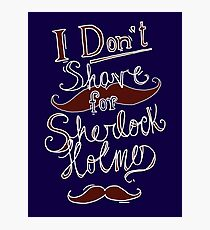 I Don't Shave for Sherlock Holmes (white)  Photographic Print