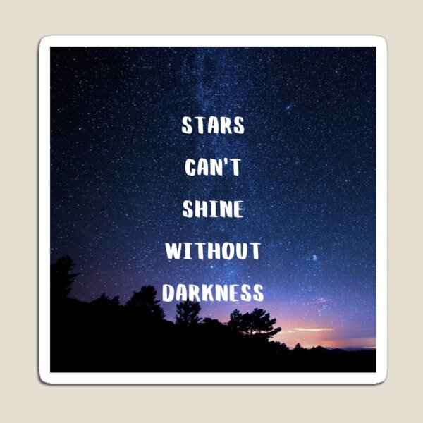 STARS CAN'T SHINE WITHOUT DARKNESS Magnet