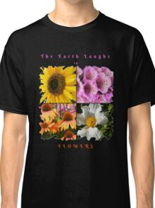 LOVE HUMOR EARTH LAUGHS IN FLOWERS INSPIRATIONAL QUOTE Classic T-Shirt