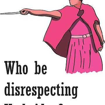 """Who be disrespecting Umbridge?"" by RollaTroll"