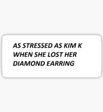 AS STRESSED AS KIM K Sticker
