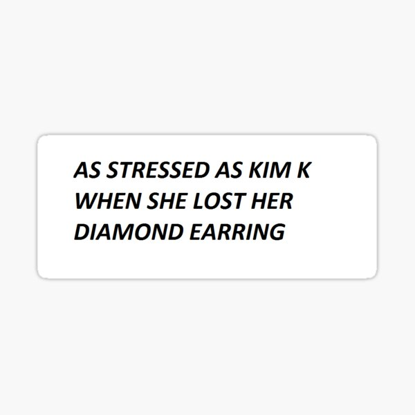 AS STRESSED AS KIM K Sticker
