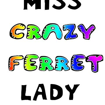 That's MISS CRAZY Ferret Lady to YOU! by Fennic
