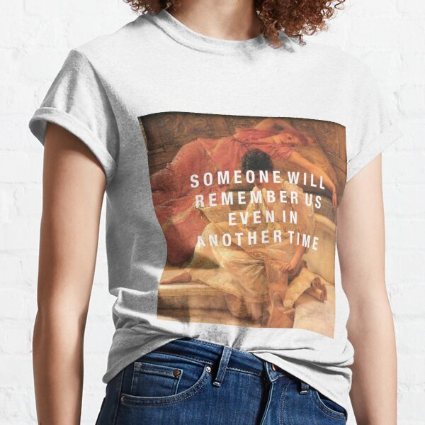 someone will remember us Classic T-Shirt