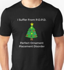 I Suffer From P.O.P.D. Perfect Ornament Placement Disorder Unisex T-Shirt
