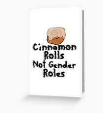 Cinnamon Rolls not gender roles Greeting Card