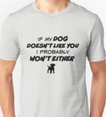 If My Dog Doesn't Like You I Probably Won't Either Unisex T-Shirt