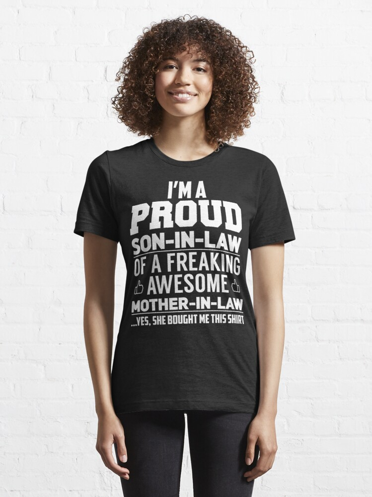 Alternate view of I'm A Proud Son In Law Of A Freaking Awesome Mother In Law Yes, She Bought Me This Shirt Essential T-Shirt