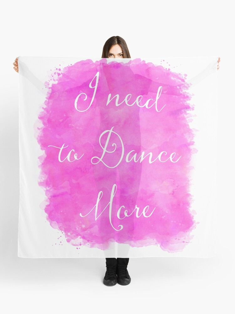 I need to Dance More Motivational Quote Wall Art Inspirational Quotes |  Scarf