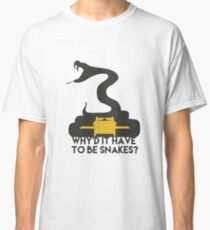 Why'd it have to be Snakes? Classic T-Shirt