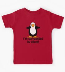 I'm surrounded by idiots! Funny Penguin Kids Tee