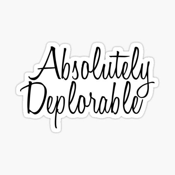 Absolutely Deplorable Sticker
