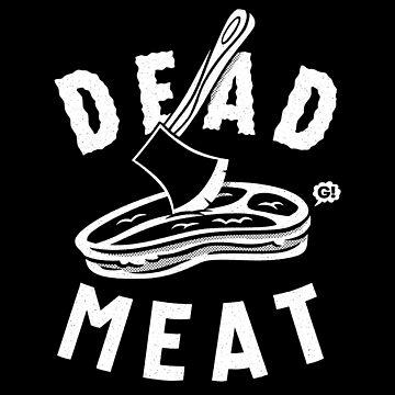 DEAD MEAT by Gimetzco