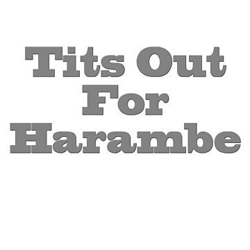 Tits Out For Harambe by Backstage97
