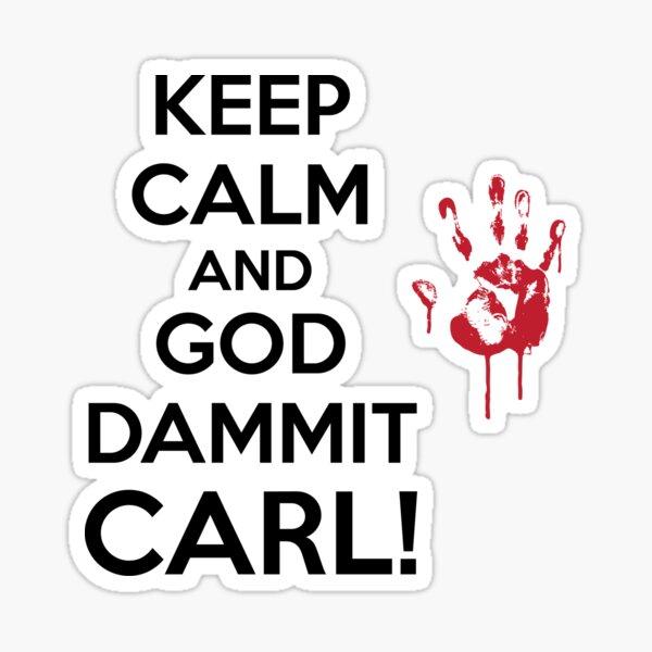 Keep Calm & God Dammit Carl! Sticker