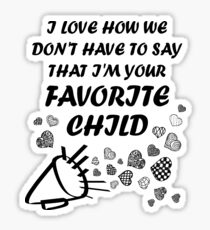 I'm Your Favorite Child T-Shirts Sticker