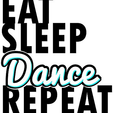Eat sleep dance repeat in blue  by roosmarijn98