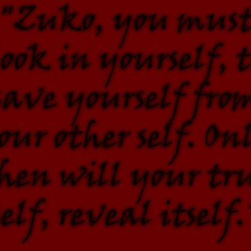 """Zuko you must look in yourself, to save yourself from your other self. Only then will your true self, reveal itself."" by Harizonia"