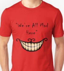 We're all Mad Here Slim Fit T-Shirt