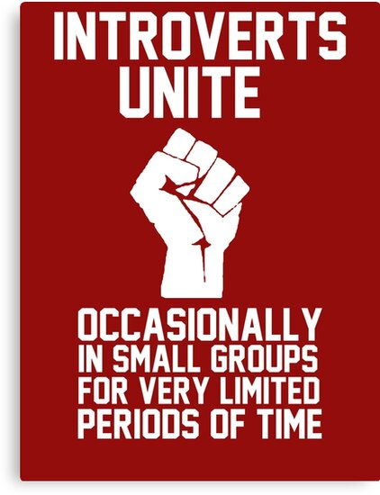 Introverts unite occasionally in small groups for very limited periods of time by datthomas