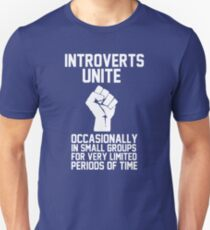 Introverts unite occasionally in small groups for very limited periods of time T-Shirt
