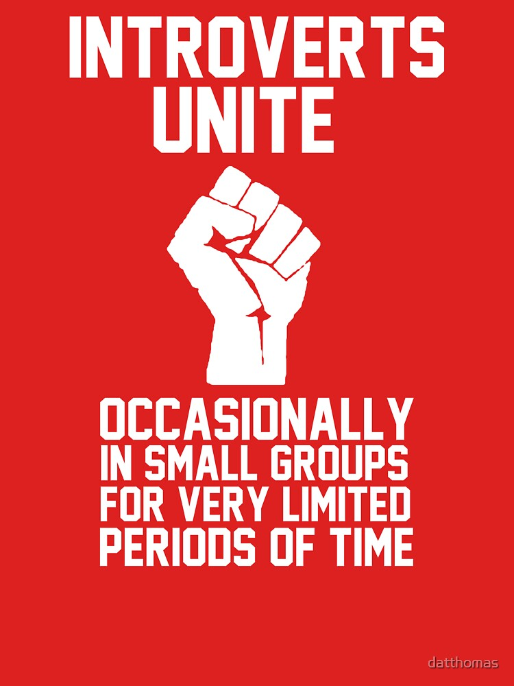 Introverts unite occasionally in small groups for very limited periods of time | Unisex T-Shirt