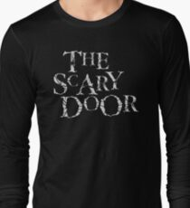 You're about to enter the scary door Long Sleeve T-Shirt